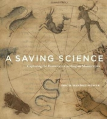 A Saving Science : Capturing the Heavens in Carolingian Manuscripts, Hardback Book