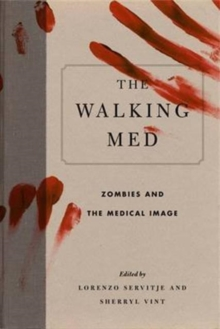 The Walking Med : Zombies and the Medical Image, Paperback / softback Book