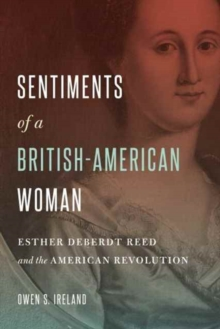 Sentiments of a British-American Woman : Esther DeBerdt Reed and the American Revolution, Hardback Book