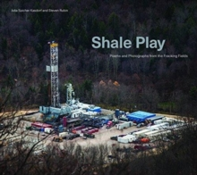 Shale Play : Poems and Photographs from the Fracking Fields, Hardback Book