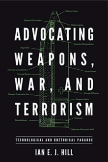Advocating Weapons, War, and Terrorism : Technological and Rhetorical Paradox, Hardback Book