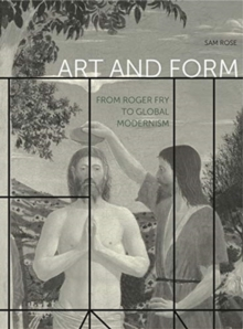Art and Form : From Roger Fry to Global Modernism, Hardback Book