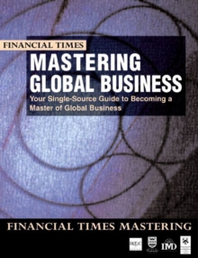 Mastering Global Business : Your Single Source Guide to Becoming a Master of Global Business, Paperback Book