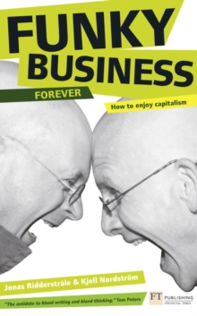 Funky Business Forever : How to enjoy capitalism, Paperback / softback Book