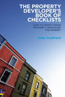 The Property Developers Book of Checklists : How to Profit from Property Whatever the Market!, Paperback Book