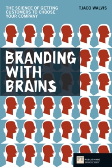 Branding with Brains : The Science of Getting Customers to Choose Your Company, Paperback Book