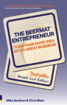 Beermat Entrepreneur : Turn Your Good Idea Into A Great Business, Paperback / softback Book