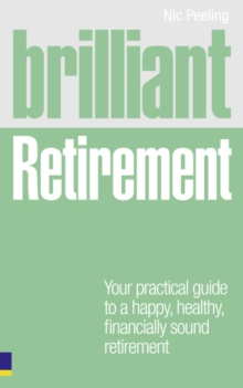 Brilliant Retirement : Everything you need to know and do to make the most of your golden years, Paperback / softback Book