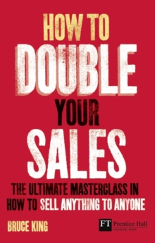 How to Double Your Sales : The ultimate masterclass in how to sell anything to anyone, Paperback / softback Book