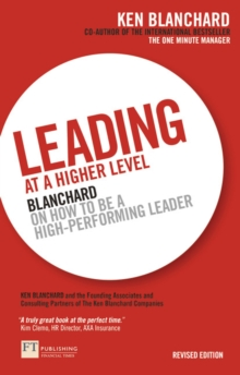 Leading at a Higher Level : Blanchard on how to be a high performing leader, Paperback / softback Book