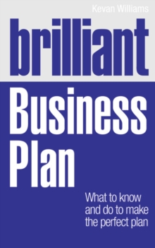 Brilliant Business Plan : What to know and do to make the perfect plan, Paperback / softback Book
