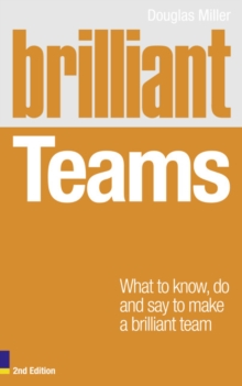 Brilliant Teams 2e : What to Know, Do and Say to Make a Brilliant Team, Paperback Book