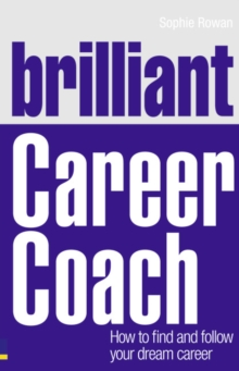 Brilliant Career Coach : How to Find and Follow Your Dream Career, Paperback Book