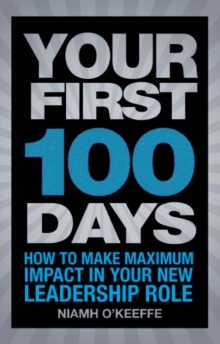 Your First 100 Days : How to make maximum impact in your new leadership role, PDF eBook
