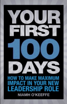 Your First 100 Days : How to make maximum impact in your new leadership role, EPUB eBook