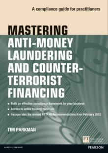 Mastering Anti-Money Laundering and Counter-Terrorist Financing : A compliance guide for practitioners, Paperback Book