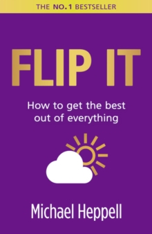 Flip It : How to Get the Best Out of Everything, Paperback Book