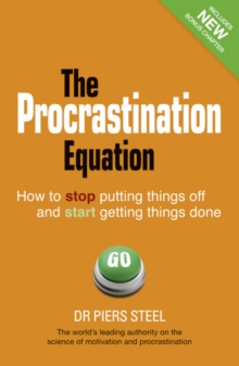 The Procrastination Equation : How to Stop Putting Things Off and Start Getting Stuff Done, Paperback Book