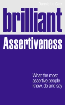 Brilliant Assertiveness : What the most assertive people know, do and say, Paperback / softback Book