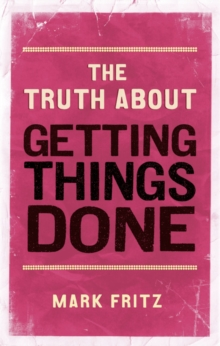 The Truth About Getting Things Done (New), Paperback / softback Book