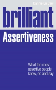 Brilliant Assertiveness : What the most assertive people know, do and say, PDF eBook