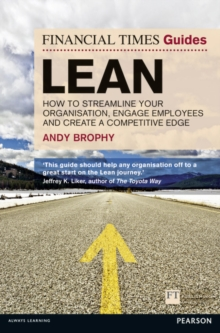 FT Guide to Lean : How to streamline your organisation, engage employees and create a competitive edge, Paperback / softback Book