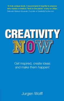 Creativity Now : Get inspired, create ideas and make them happen!, EPUB eBook