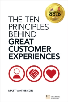 The Ten Principles Behind Great Customer Experiences, Paperback / softback Book