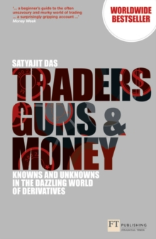 Traders, Guns and Money : Knowns and Unknowns in the Dazzling World of Derivatives, Paperback Book