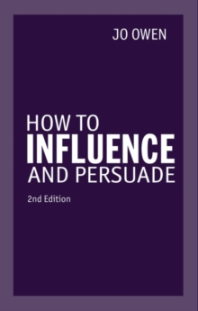 How to Influence and Persuade 2nd edn, Paperback Book