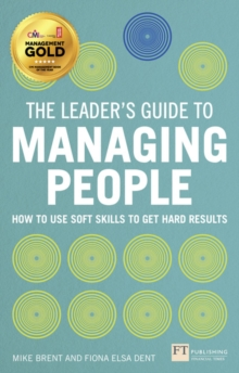 The Leader's Guide to Managing People : How to Use Soft Skills to Get Hard Results, Paperback / softback Book