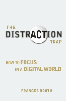 The Distraction Trap : How to Focus in a Digital World, Paperback Book