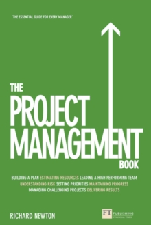 The Project Management Book : How to Manage Your Projects to Deliver Outstanding Results, Paperback Book