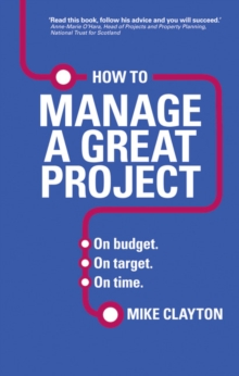 How to Manage a Great Project : On budget. On target. On time., Paperback Book