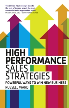 High Performance Sales Strategies : Powerful ways to win new business, Paperback / softback Book