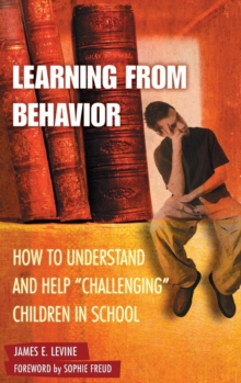 Learning from Behavior : How to Understand and Help Challenging Children in School, Hardback Book
