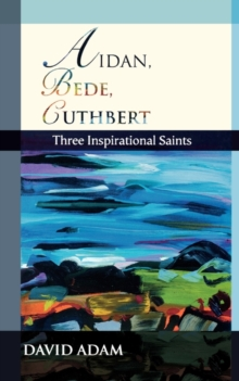 Aidan, Bede, Cuthbert : Three Inspirational Saints, Paperback Book