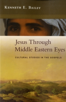 Jesus Through Middle Eastern Eyes : Cultural Studies in the Gospels, Paperback Book