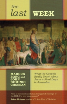 The Last Week : What the Gospels Really Teach About Jesus's Final Days in Jerusalem, Paperback Book