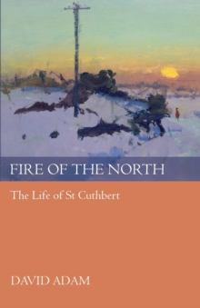 Fire of the North : The Life of St Cuthbert, Paperback Book