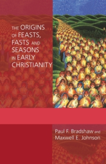 The Origins of Feasts, Fasts and Seasons in Early Christianity, Paperback Book