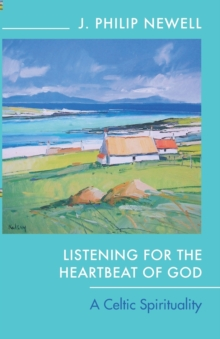 Listening for the Heartbeat of God : A Celtic Spirituality, Paperback / softback Book
