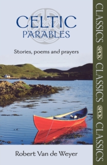 Celtic Parables : Stories, Poems and Prayers, Paperback / softback Book