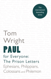 Paul for Everyone: The Prison Letters - Ephesians, Philippians, Colossians and Philemon (New Testament for Everyone), EPUB eBook