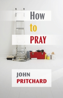 How to Pray : A Practical Handbook, Paperback / softback Book