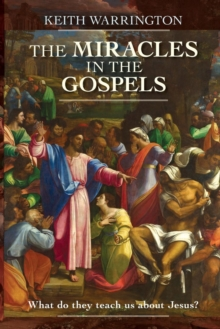 The Miracles in the Gospels : What Do They Teach Us About Jesus?, Paperback Book