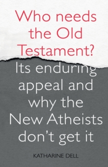 Who Needs the Old Testament? : Its Enduring Appeal and Why the New Atheists Don't Get it, Paperback Book