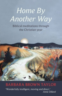 Home by Another Way : Biblical Reflections Through the Christian Year, Paperback Book