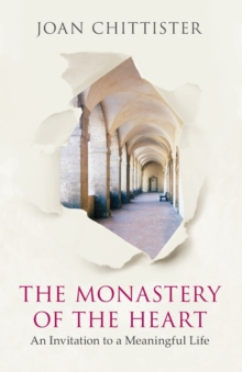 The Monastery of the Heart : An Invitation to a Meaningful Life, Paperback Book