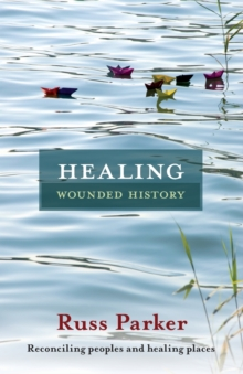 Healing Wounded History : Reconciling Peoples and Healing Places, Paperback / softback Book